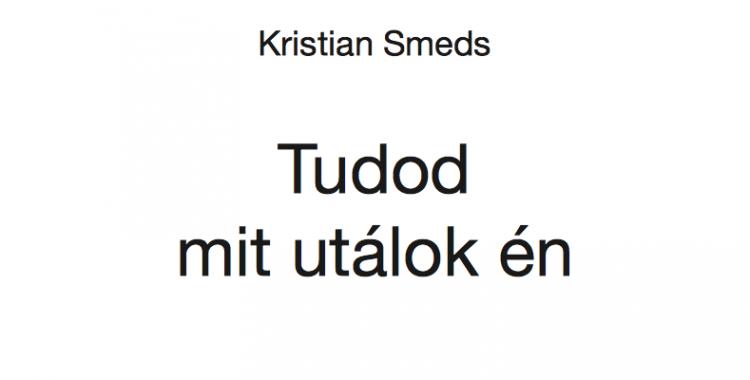 Kristian Smeds: Tudod mit utálok én